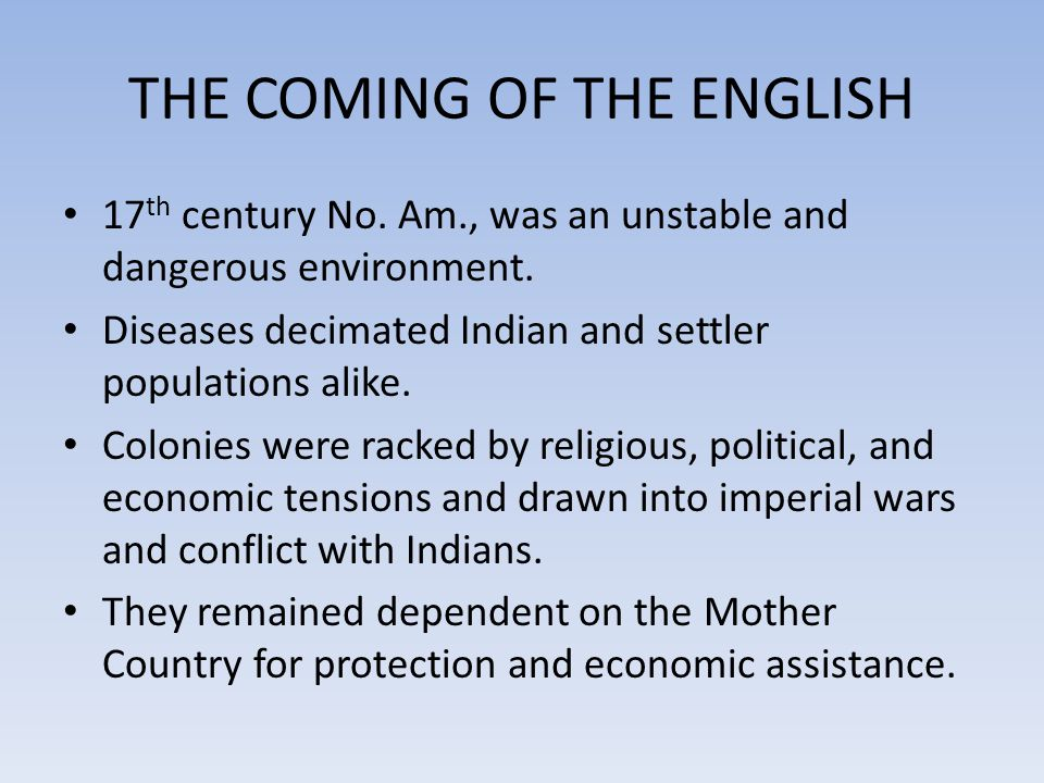 THE COMING OF THE ENGLISH Without sustained immigration, most settlements would have collapsed.
