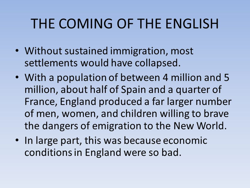 THE COMING OF THE ENGLISH Between 1607 and 1700 over a half a million people left England.