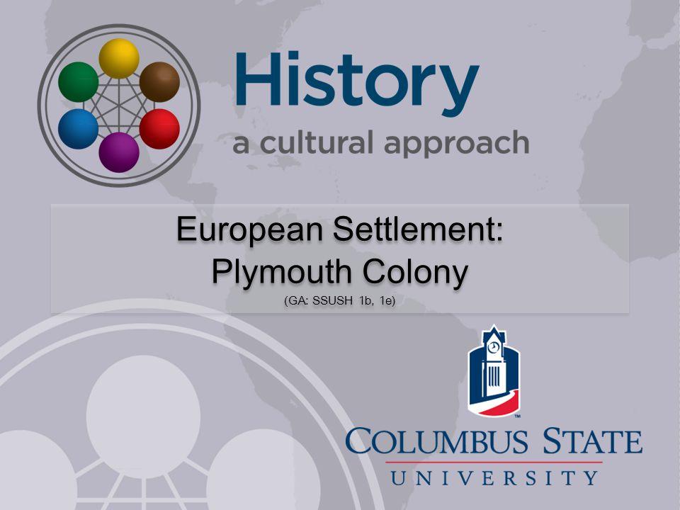 European Settlement: Plymouth Colony (GA: SSUSH 1b, 1e) European Settlement: Plymouth Colony (GA: SSUSH 1b, 1e)