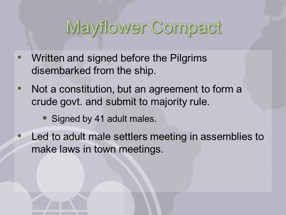 Written and signed before the Pilgrims disembarked from the ship. Not a constitution, but an agreement to form a crude govt. and submit to majority ru