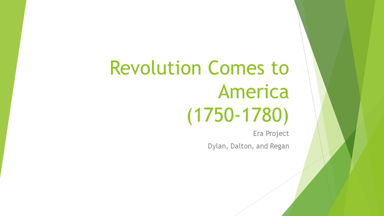 Revolution Comes to America (1750-1780) Era Project Dylan, Dalton, and Regan