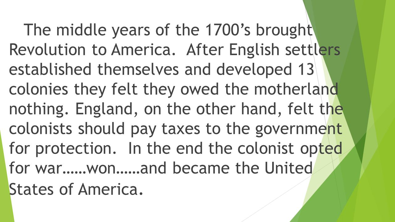 The middle years of the 1700's brought Revolution to America.