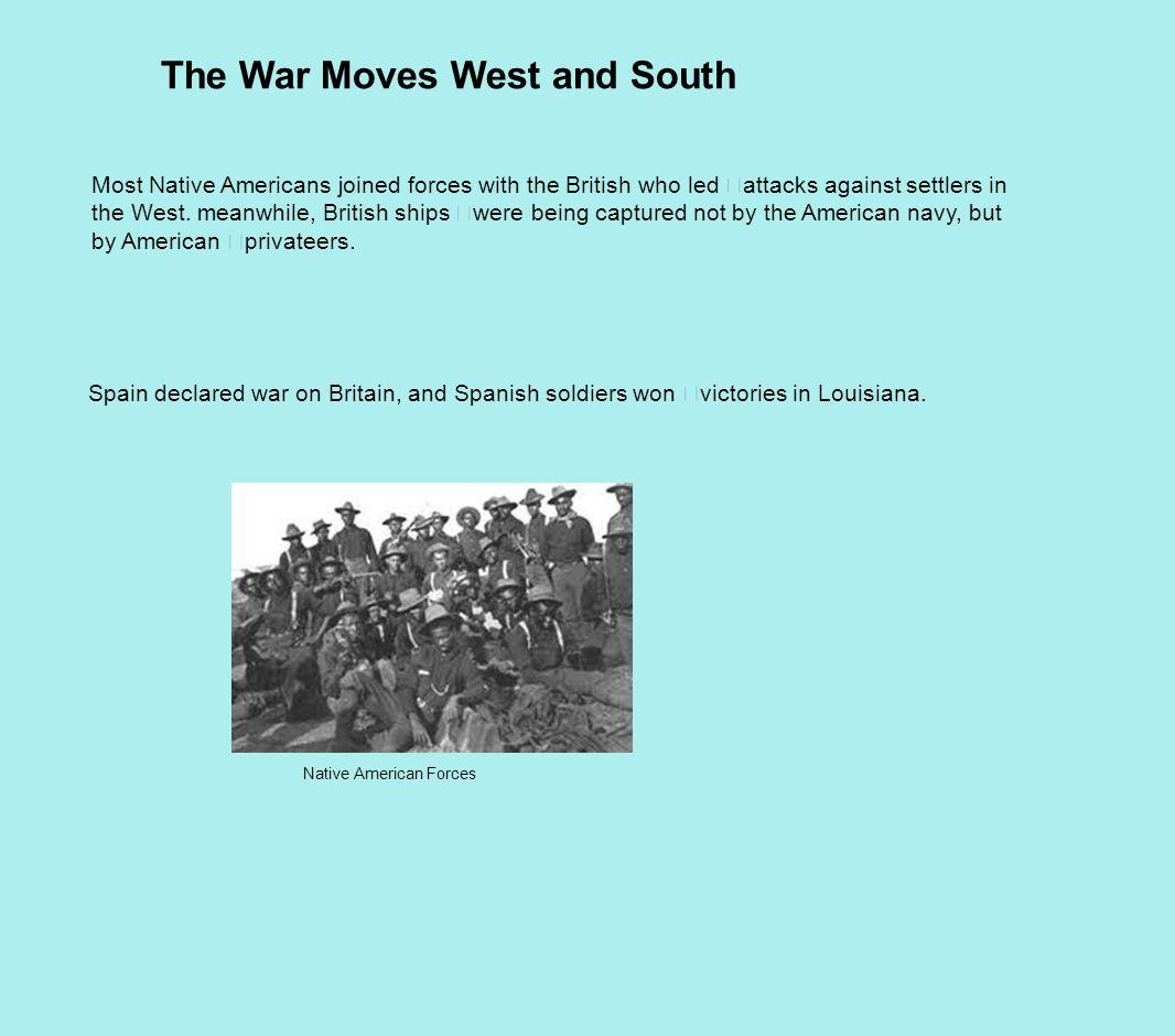 The War Moves West and South Most Native Americans joined forces with the British who led attacks against settlers in the West.