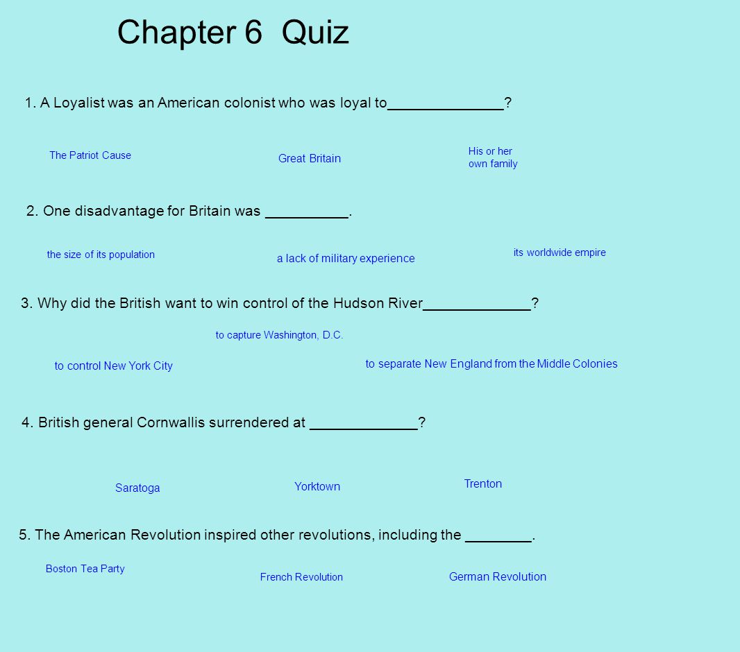 Chapter 6 Quiz 1.A Loyalist was an American colonist who was loyal to______________.
