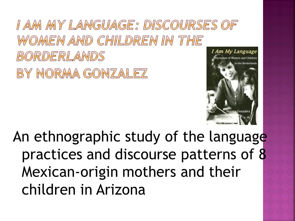 An ethnographic study of the language practices and discourse patterns of 8 Mexican-origin mothers and their children in Arizona