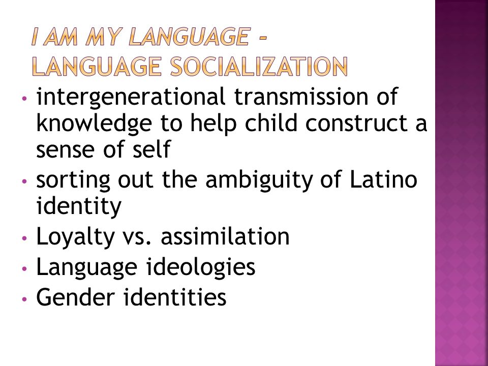 intergenerational transmission of knowledge to help child construct a sense of self sorting out the ambiguity of Latino identity Loyalty vs.