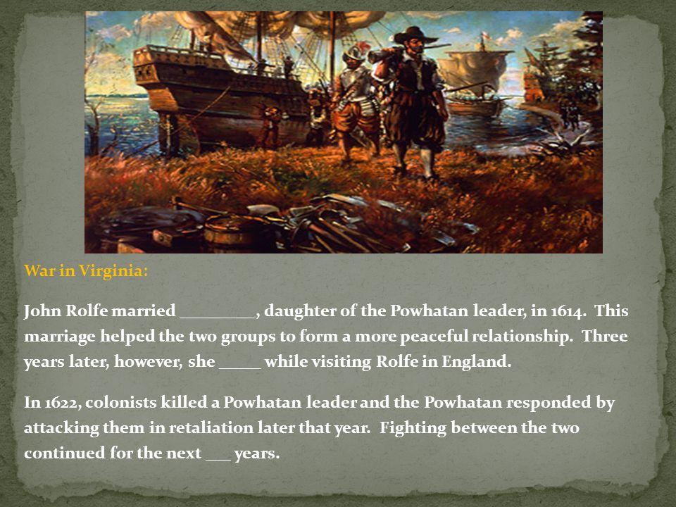 War in Virginia: John Rolfe married _________, daughter of the Powhatan leader, in 1614.