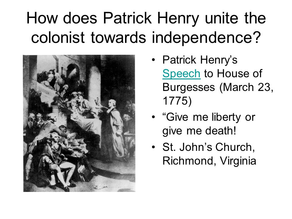 How does Patrick Henry unite the colonist towards independence.