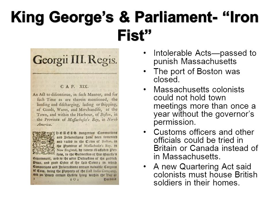 Intolerable Acts—passed to punish Massachusetts The port of Boston was closed.