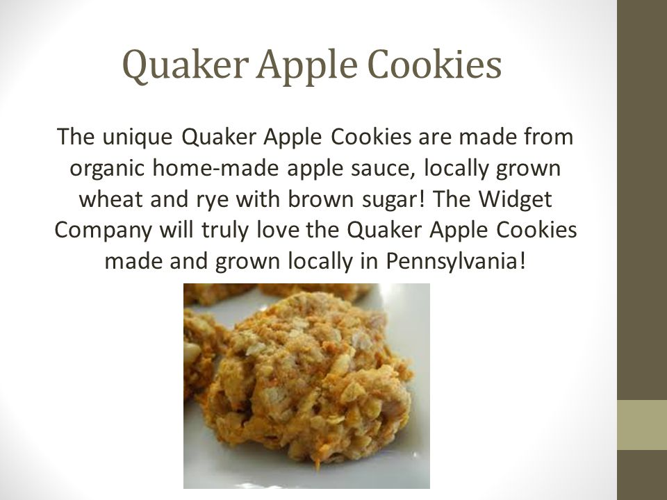Quaker Apple Cookies The unique Quaker Apple Cookies are made from organic home-made apple sauce, locally grown wheat and rye with brown sugar! The Wi