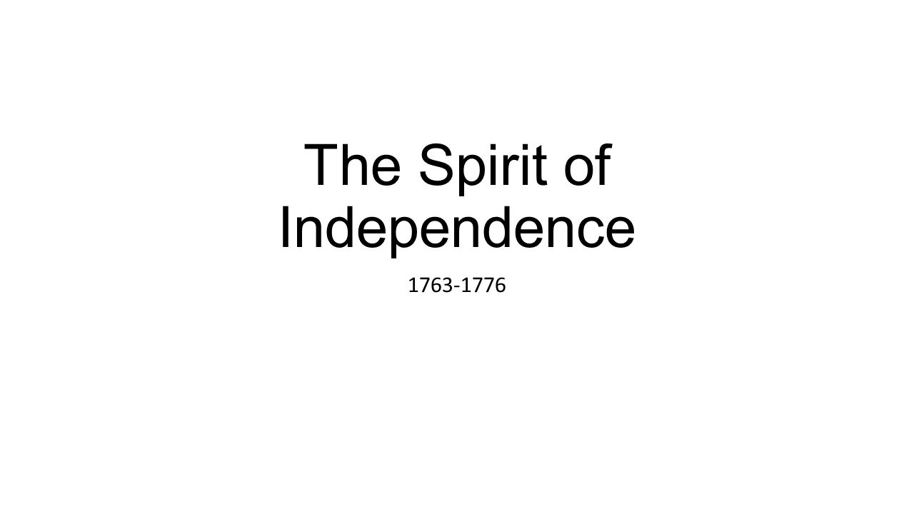 The Spirit of Independence 1763-1776