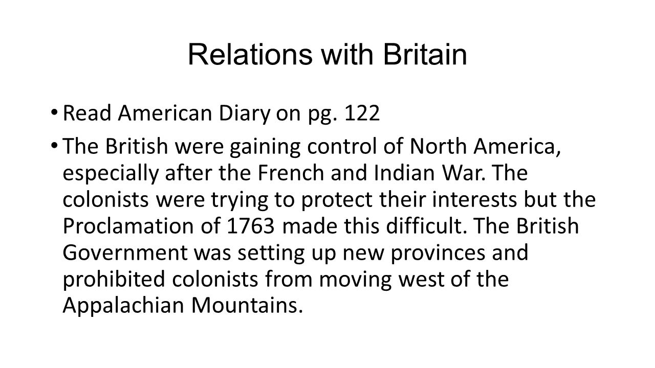Relations with Britain Read American Diary on pg. 122 The British were gaining control of North America, especially after the French and Indian War. T