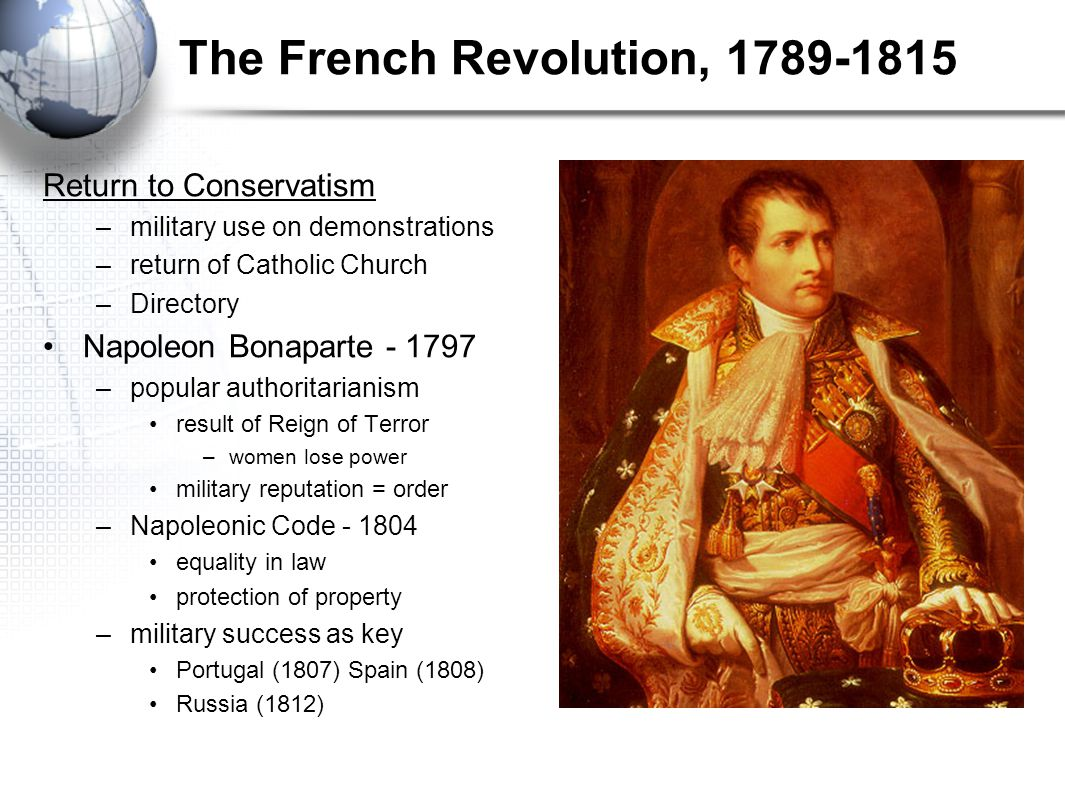 The French Revolution, 1789-1815 Return to Conservatism –military use on demonstrations –return of Catholic Church –Directory Napoleon Bonaparte - 179
