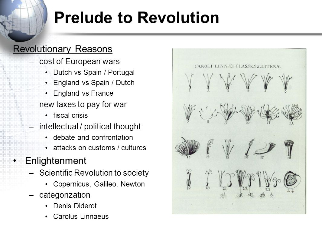 Prelude to Revolution Revolutionary Reasons –cost of European wars Dutch vs Spain / Portugal England vs Spain / Dutch England vs France –new taxes to
