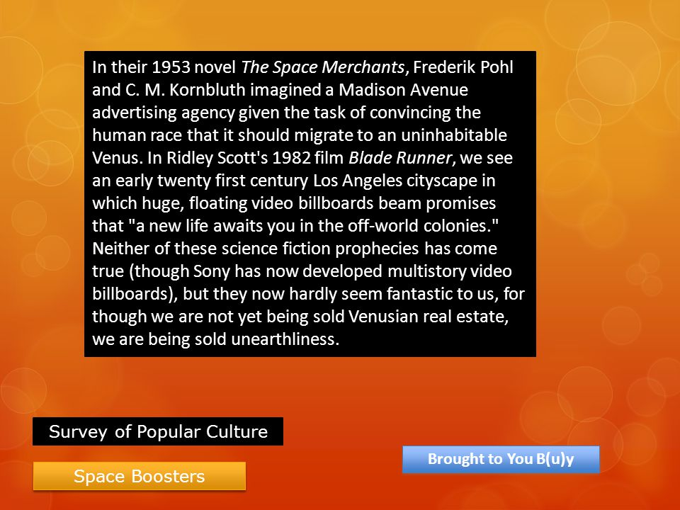 In their 1953 novel The Space Merchants, Frederik Pohl and C. M. Kornbluth imagined a Madison Avenue advertising agency given the task of convincing t