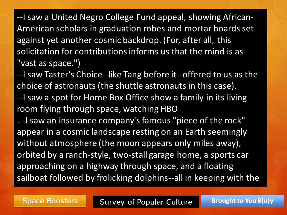 Space Boosters --I saw a United Negro College Fund appeal, showing African- American scholars in graduation robes and mortar boards set against yet an