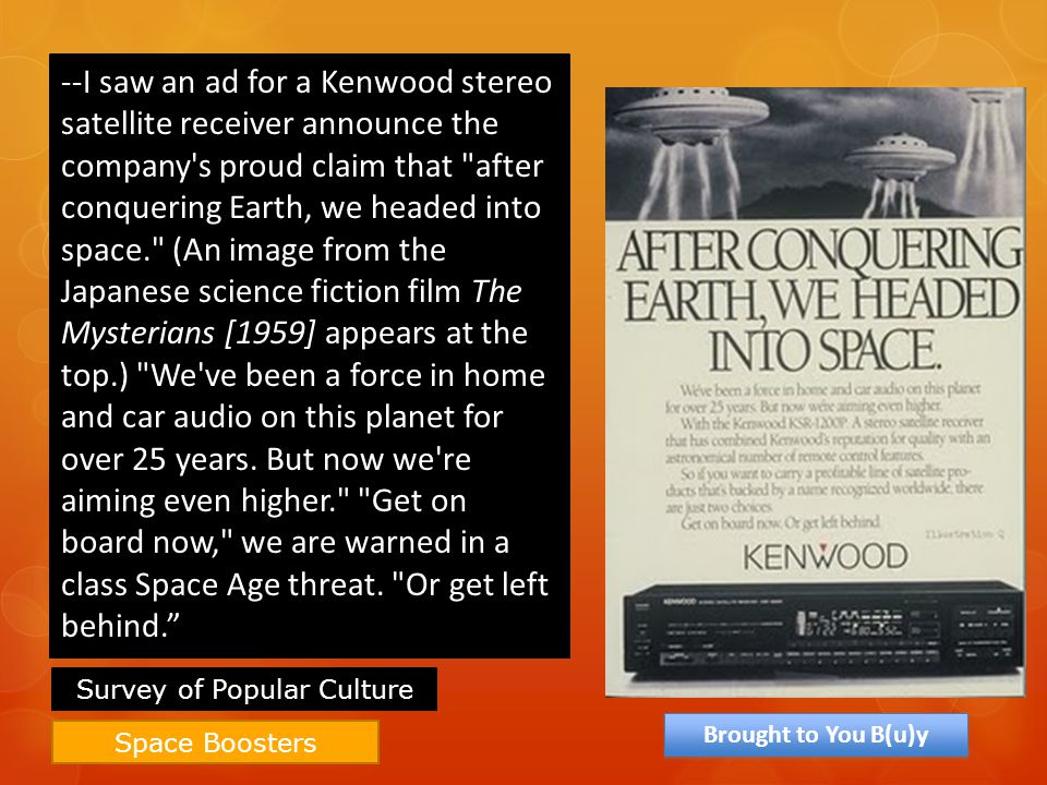 Space Boosters --I saw an ad for a Kenwood stereo satellite receiver announce the company's proud claim that
