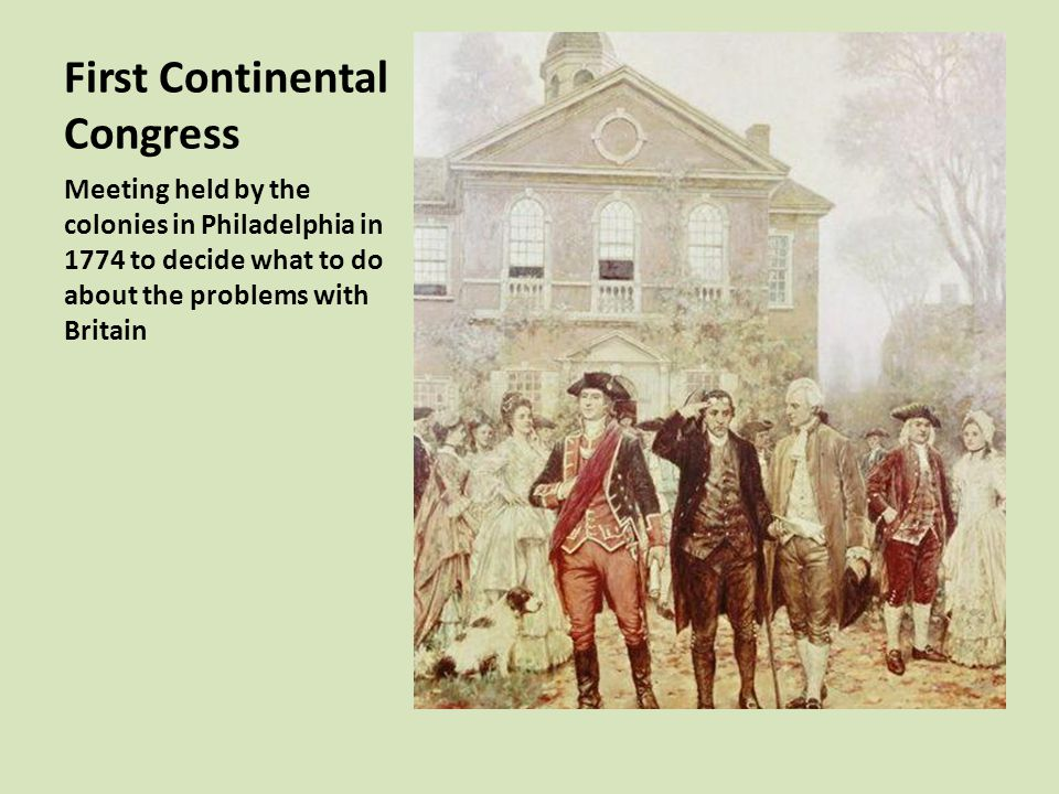 First Continental Congress Meeting held by the colonies in Philadelphia in 1774 to decide what to do about the problems with Britain