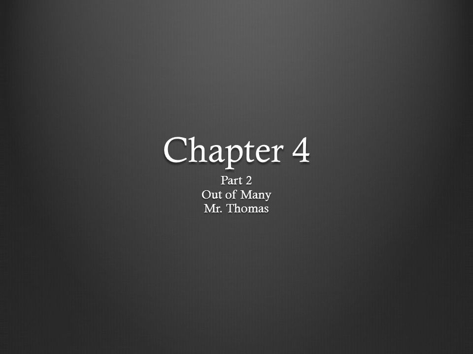 Chapter 4 Part 2 Out of Many Mr. Thomas