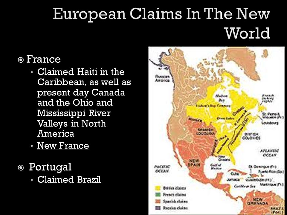  France Claimed Haiti in the Caribbean, as well as present day Canada and the Ohio and Mississippi River Valleys in North America New France  Portug