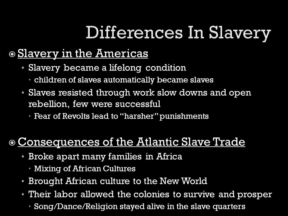  Slavery in the Americas Slavery became a lifelong condition  children of slaves automatically became slaves Slaves resisted through work slow downs