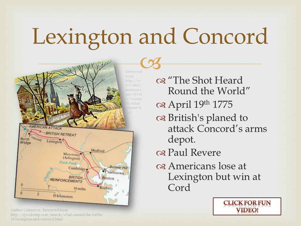  Lexington and Concord  The Shot Heard Round the World  April 19 th 1775  British s planed to attack Concord's arms depot.