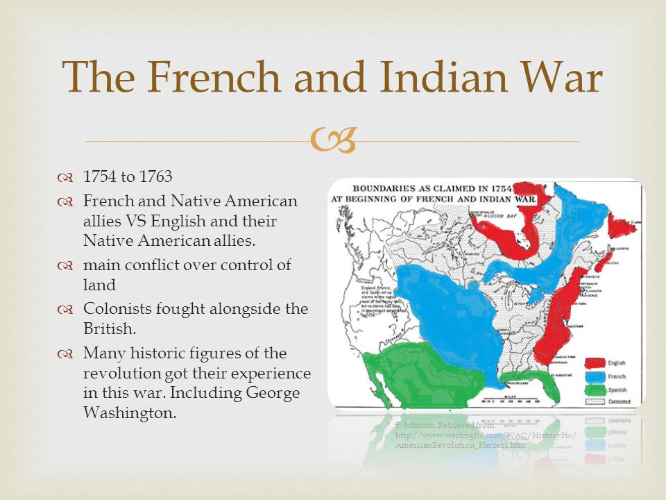  The French and Indian War  1754 to 1763  French and Native American allies VS English and their Native American allies.