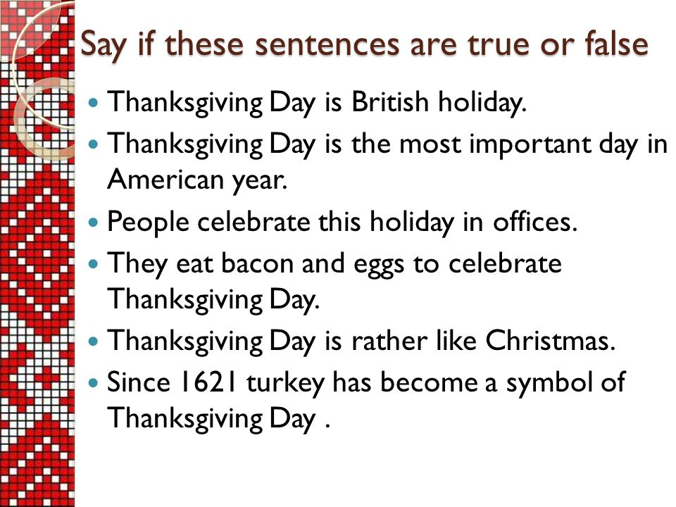 Say if these sentences are true or false Thanksgiving Day is British holiday.