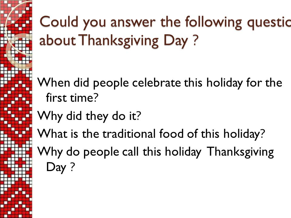 Could you answer the following questions about Thanksgiving Day .