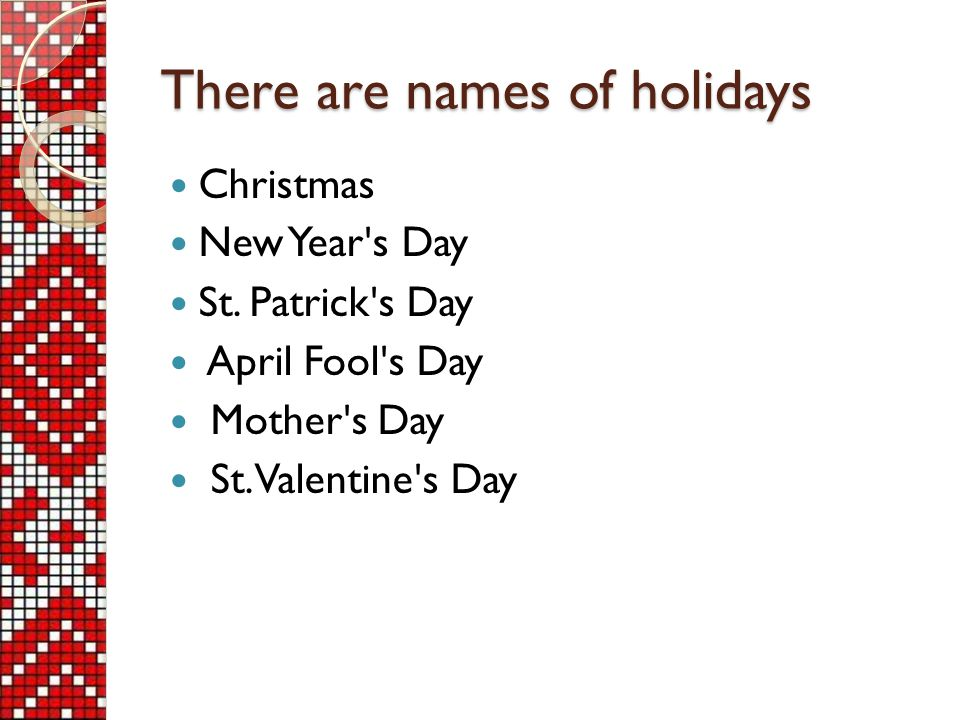There are names of holidays Christmas New Year s Day St.