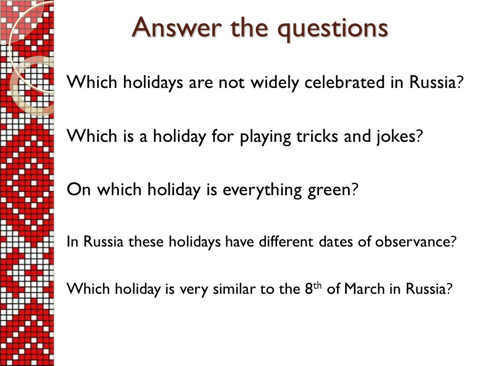 Answer the questions Which holidays are not widely celebrated in Russia.