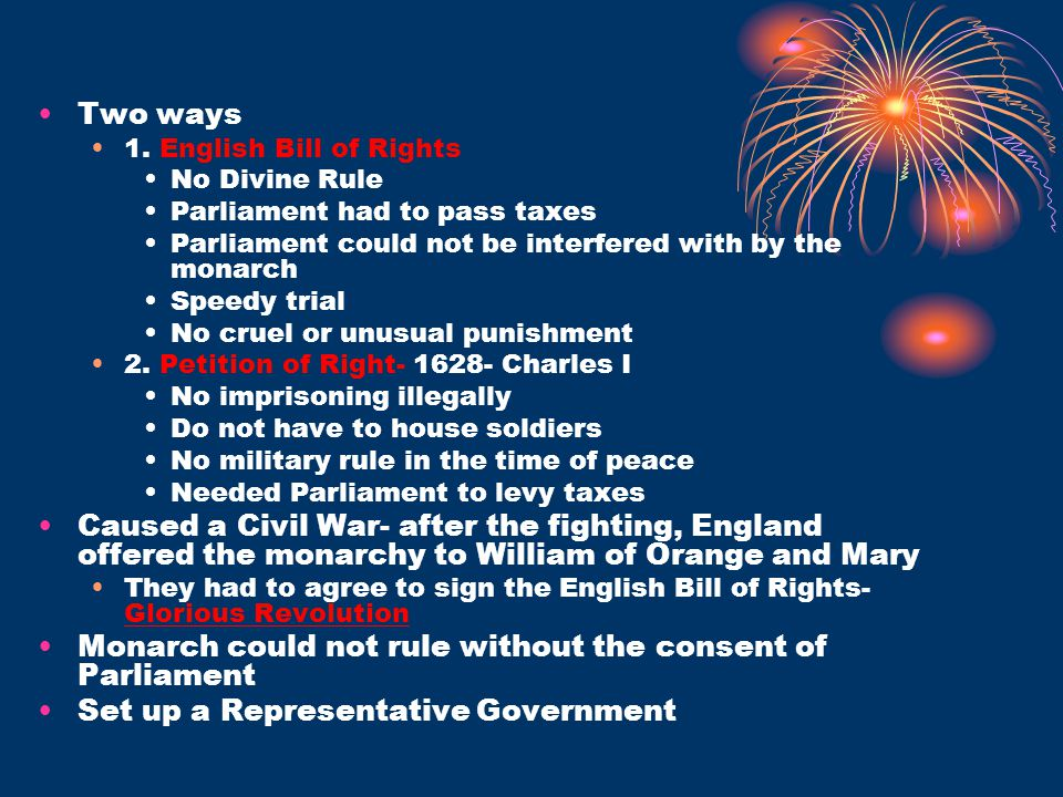 Two ways 1. English Bill of Rights No Divine Rule Parliament had to pass taxes Parliament could not be interfered with by the monarch Speedy trial No