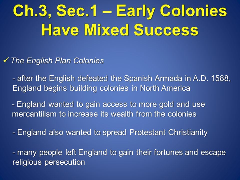 Ch.3, Sec.1 – Early Colonies Have Mixed Success Two Early Colonies Fail Two Early Colonies Fail - the first English colony in the New World was on Roanoke Island, North Carolina in A.D.