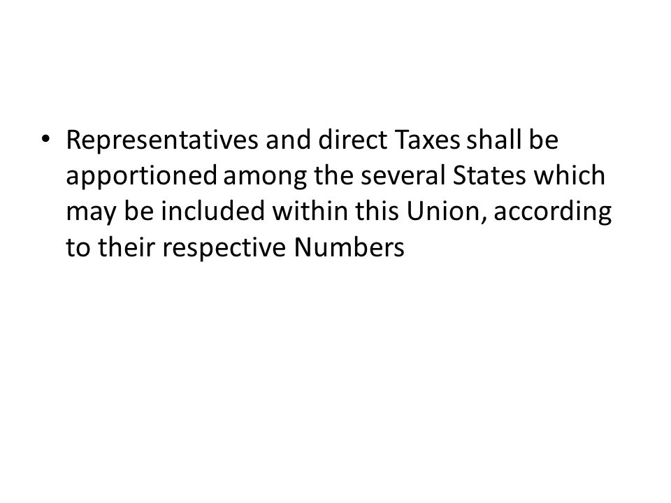 Representatives and direct Taxes shall be apportioned among the several States which may be included within this Union, according to their respective