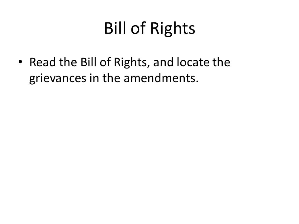 Bill of Rights Read the Bill of Rights, and locate the grievances in the amendments.