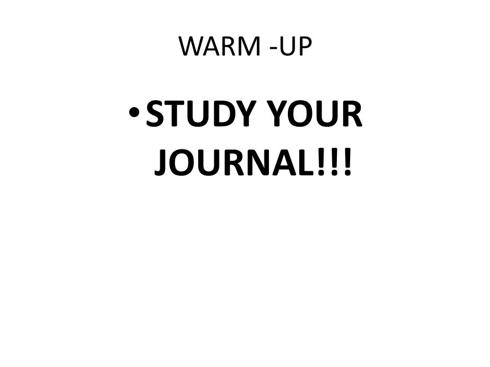 WARM -UP STUDY YOUR JOURNAL!!!