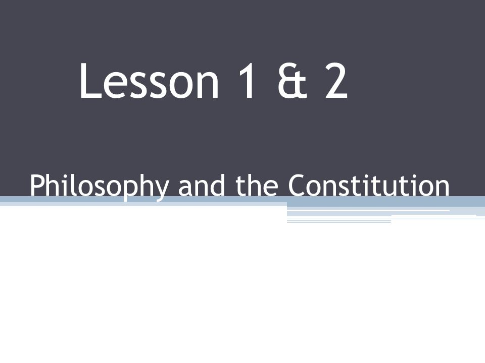 Philosophy and the Constitution Lesson 1 & 2