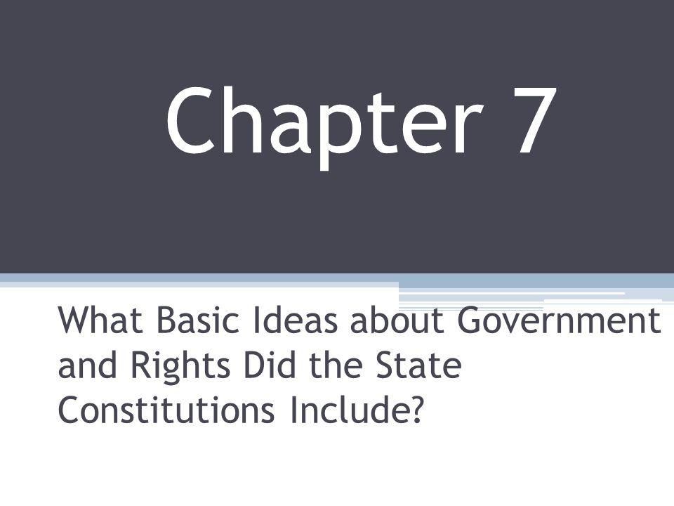 What Basic Ideas about Government and Rights Did the State Constitutions Include Chapter 7