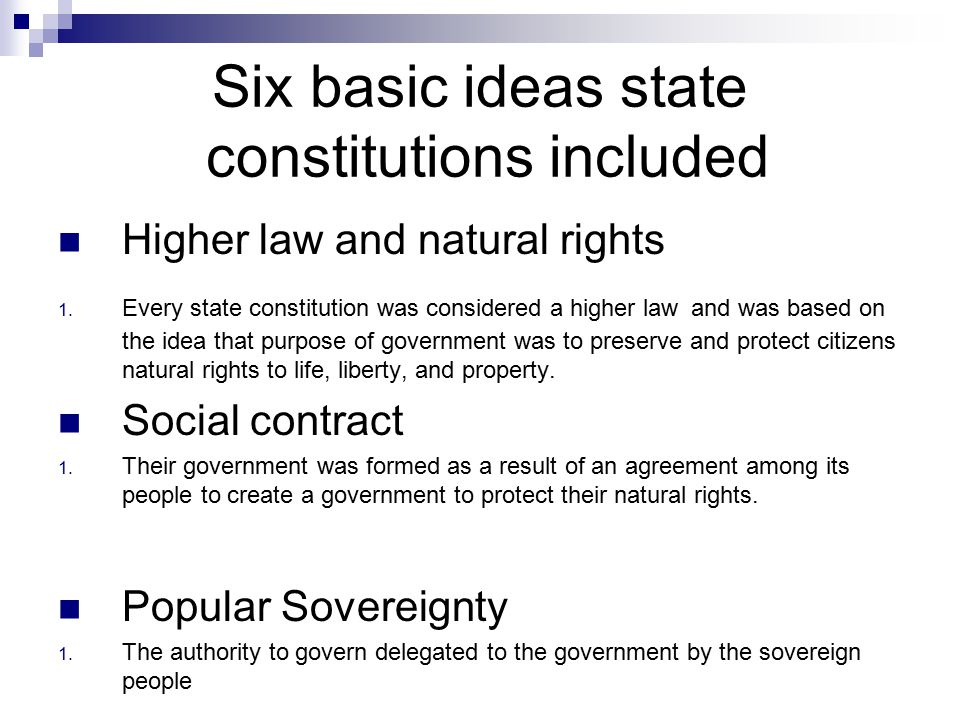 Six basic ideas state constitutions included Higher law and natural rights 1.