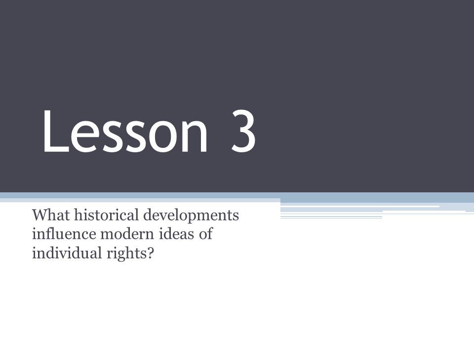Lesson 3 What historical developments influence modern ideas of individual rights
