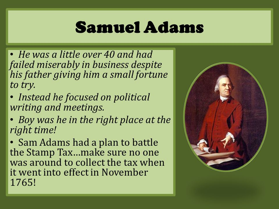 Samuel Adams He was a little over 40 and had failed miserably in business despite his father giving him a small fortune to try.