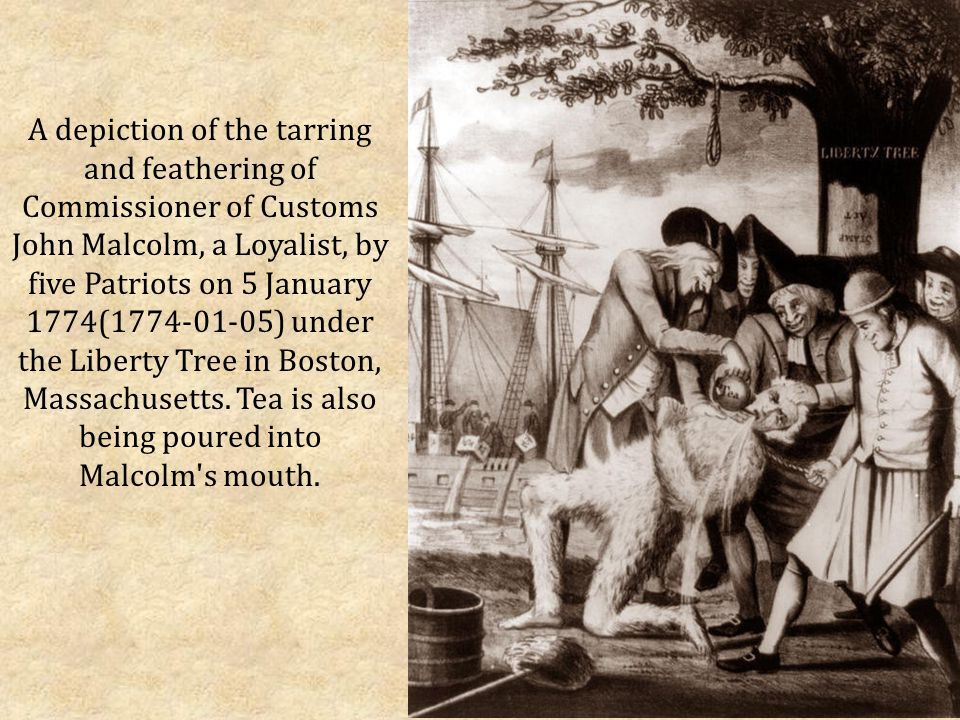 A depiction of the tarring and feathering of Commissioner of Customs John Malcolm, a Loyalist, by five Patriots on 5 January 1774(1774-01-05) under the Liberty Tree in Boston, Massachusetts.