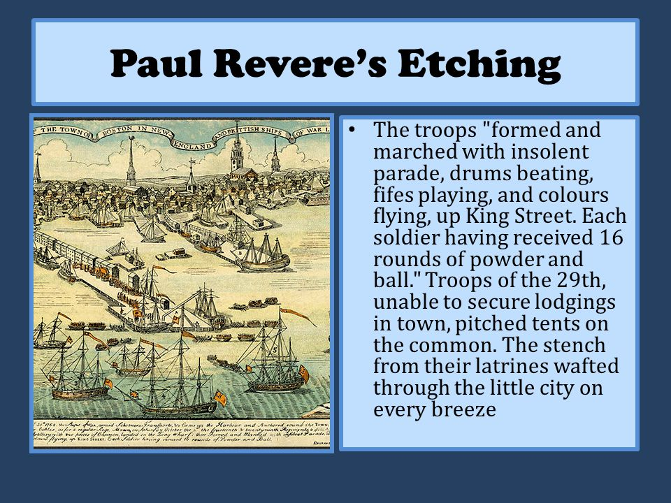 Paul Revere's Etching The troops formed and marched with insolent parade, drums beating, fifes playing, and colours flying, up King Street.
