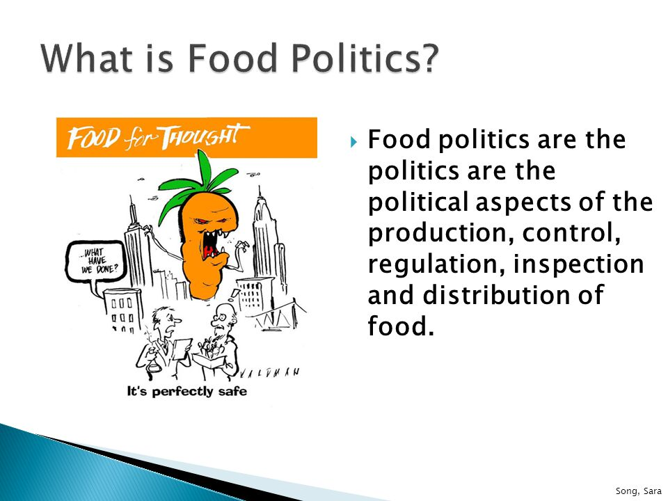  Food politics are the politics are the political aspects of the production, control, regulation, inspection and distribution of food.