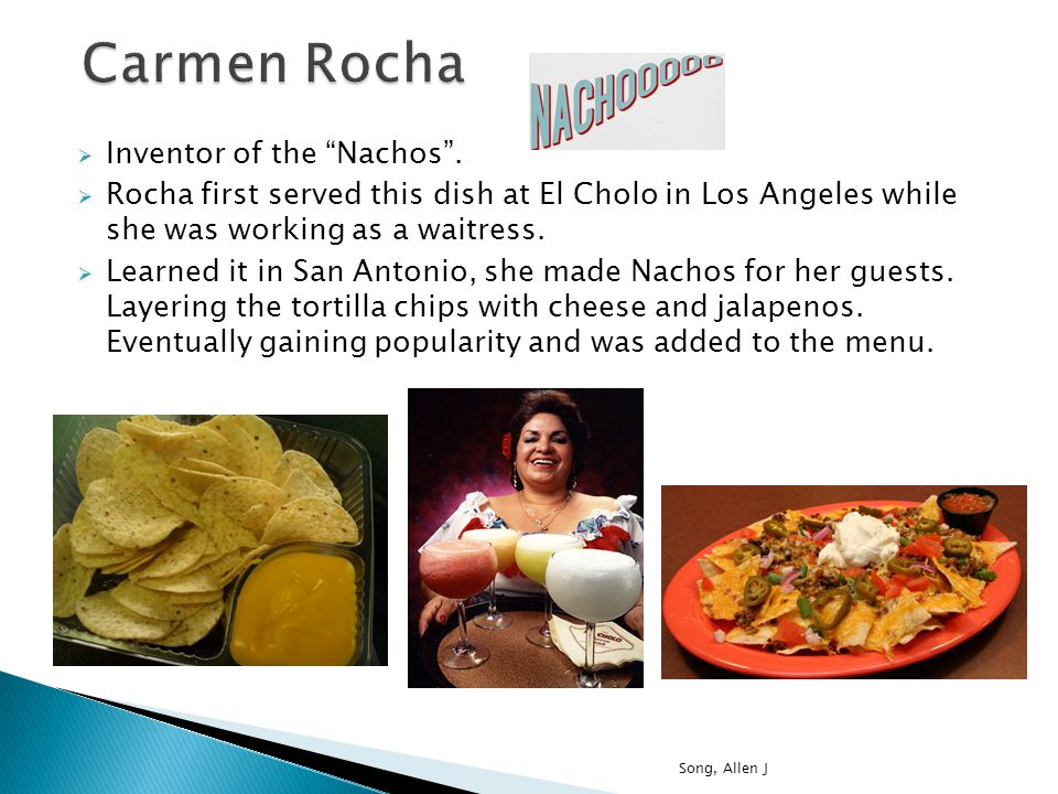  Inventor of the Nachos .