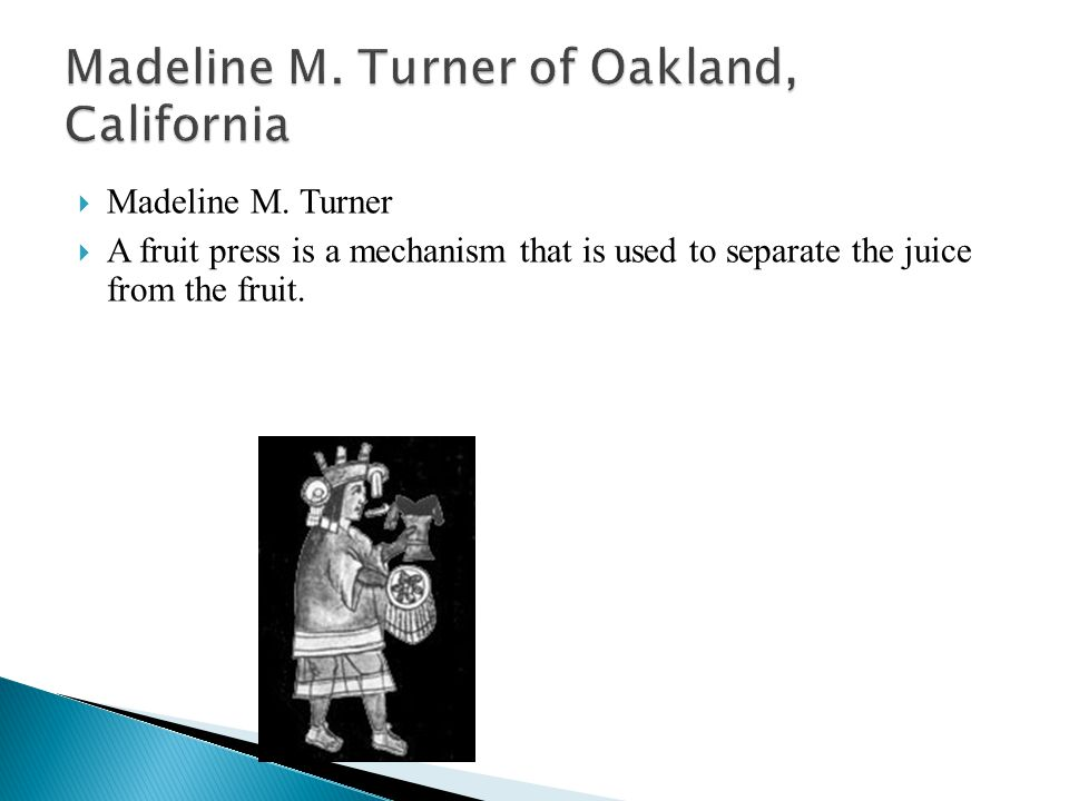  Madeline M. Turner  A fruit press is a mechanism that is used to separate the juice from the fruit.