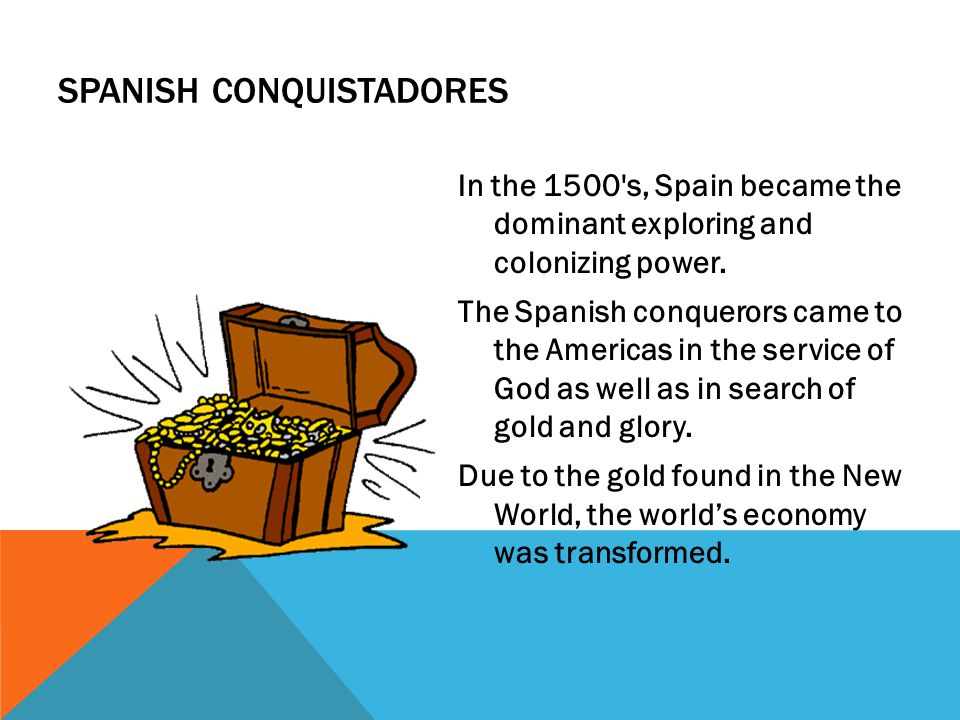 SPANISH CONQUISTADORES In the 1500 s, Spain became the dominant exploring and colonizing power.