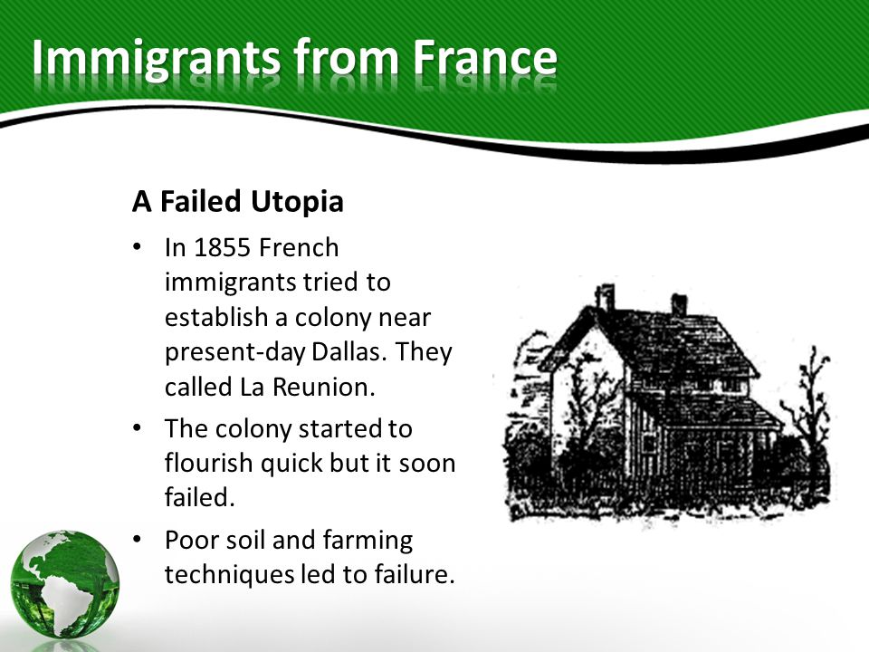 A Failed Utopia In 1855 French immigrants tried to establish a colony near present-day Dallas. They called La Reunion. The colony started to flourish