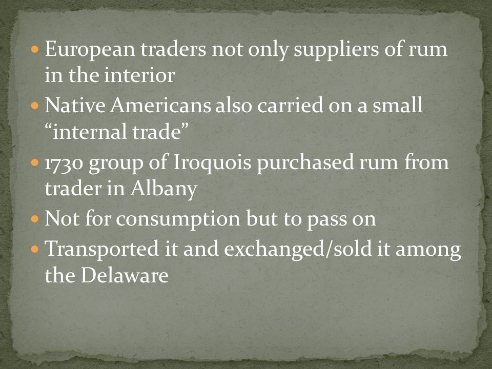 "European traders not only suppliers of rum in the interior Native Americans also carried on a small ""internal trade"" 1730 group of Iroquois purchased"