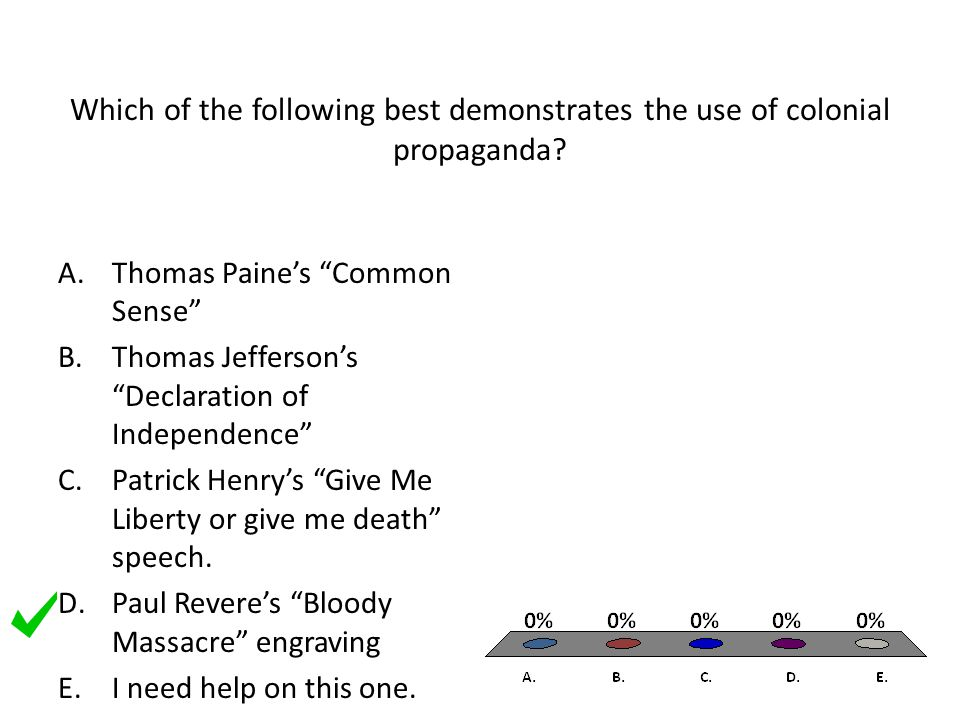 """Which of the following best demonstrates the use of colonial propaganda? A.Thomas Paine's """"Common Sense"""" B.Thomas Jefferson's """"Declaration of Independ"""